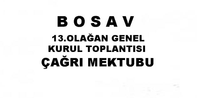 B O S A V13.OLAĞAN GENEL KURUL TOPLANTISI ÇAĞRI MEKTUBU (İlan)